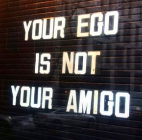 Why Your Ego is Not Your Amigo